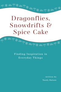 Dragonflies Snowdrifts and Spice Cake